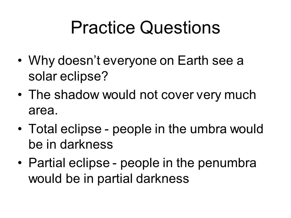 Practice Questions Why doesn't everyone on Earth see a solar eclipse