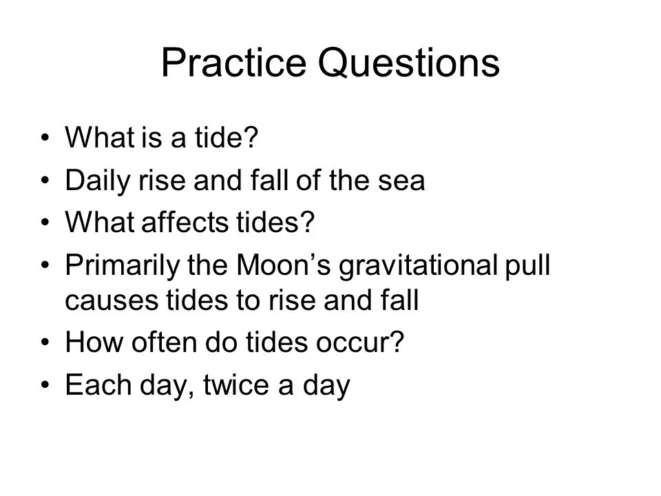 Practice Questions What is a tide Daily rise and fall of the sea