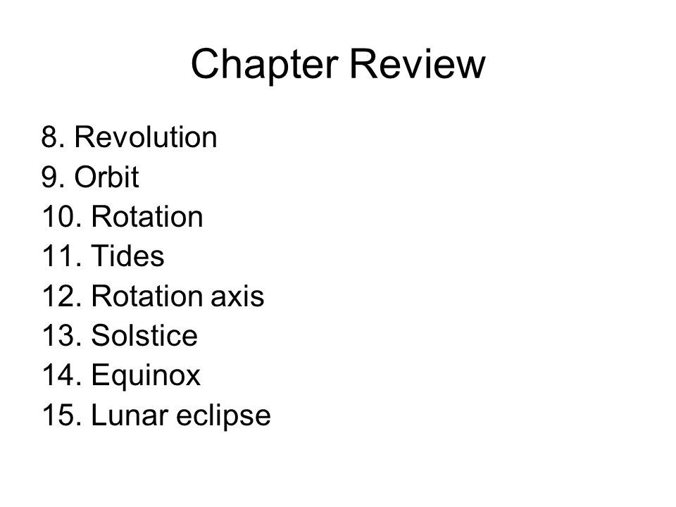 Chapter Review 8. Revolution 9. Orbit 10. Rotation 11. Tides