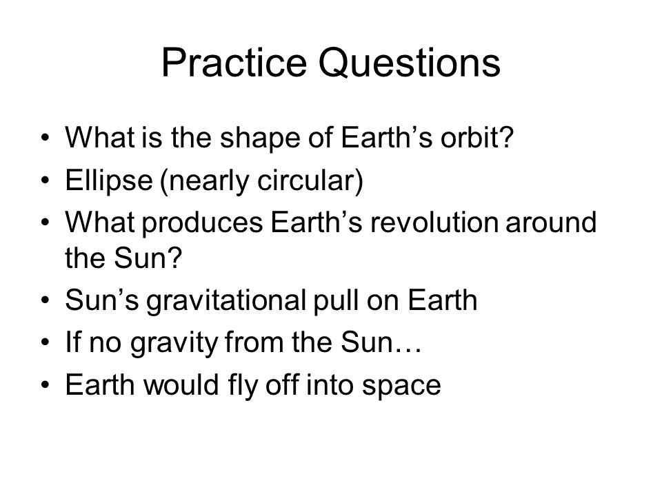 Practice Questions What is the shape of Earth's orbit