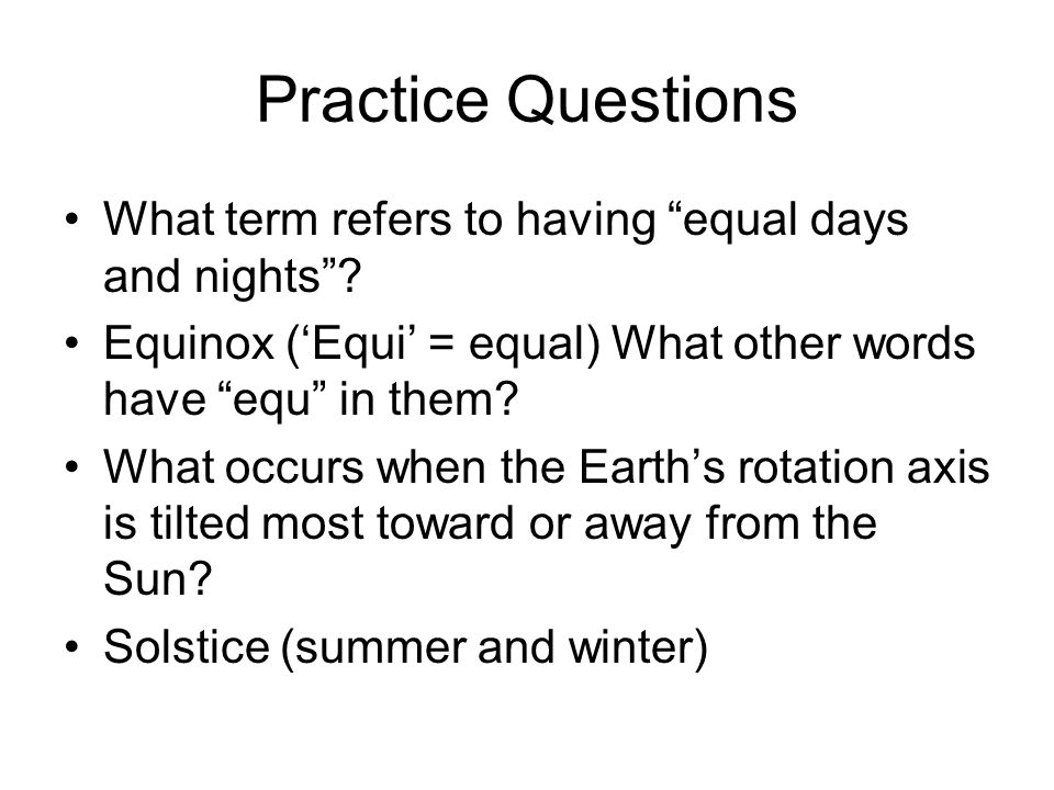 Practice Questions What term refers to having equal days and nights