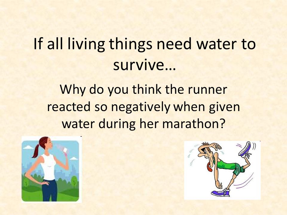 If all living things need water to survive…