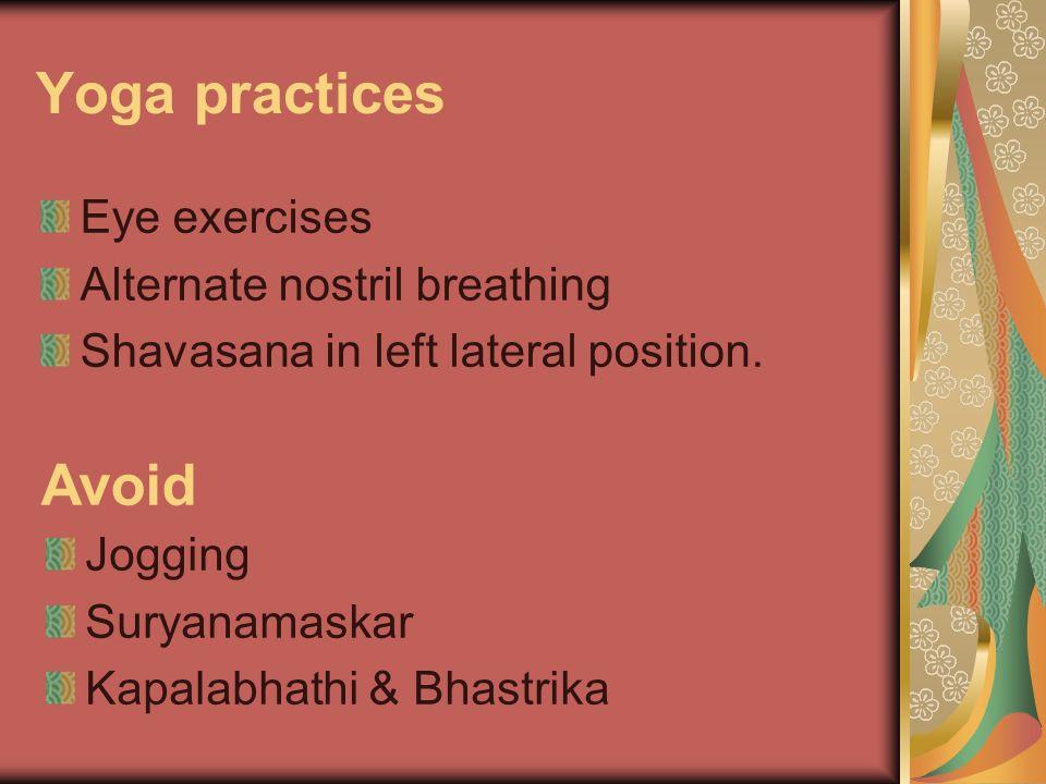 Yoga practices Avoid Eye exercises Alternate nostril breathing