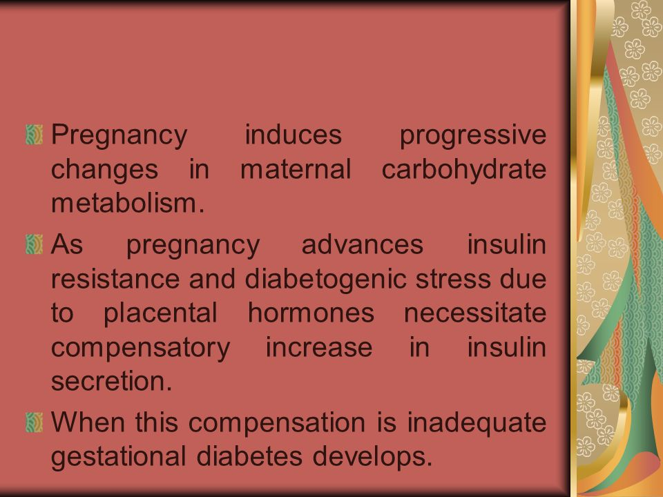 Pregnancy induces progressive changes in maternal carbohydrate metabolism.