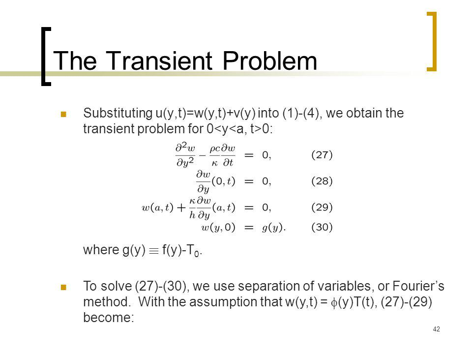 The Transient Problem Substituting u(y,t)=w(y,t)+v(y) into (1)-(4), we obtain the transient problem for 0<y<a, t>0: