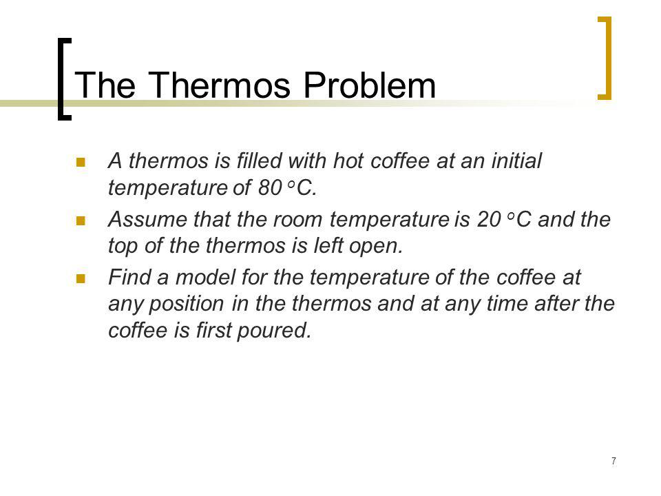 The Thermos Problem A thermos is filled with hot coffee at an initial temperature of 80 oC.