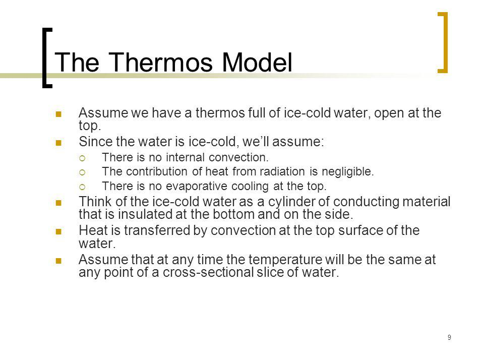 The Thermos Model Assume we have a thermos full of ice-cold water, open at the top. Since the water is ice-cold, we'll assume: