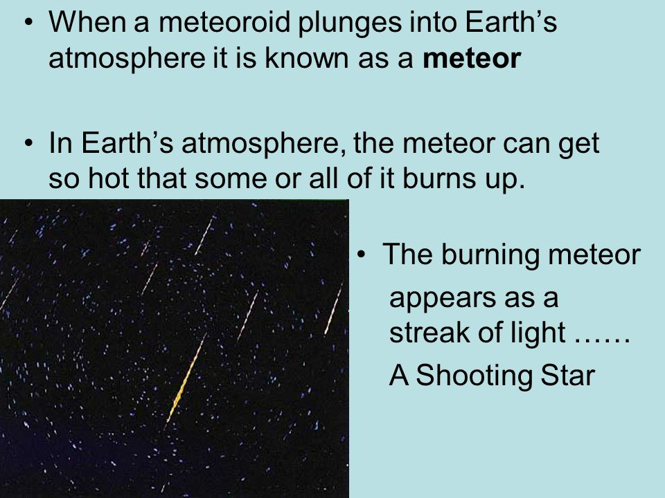 When a meteoroid plunges into Earth's atmosphere it is known as a meteor