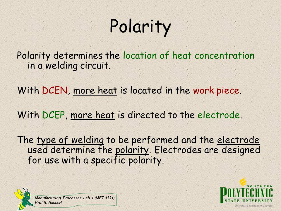 Polarity Polarity determines the location of heat concentration in a welding circuit. With DCEN, more heat is located in the work piece.