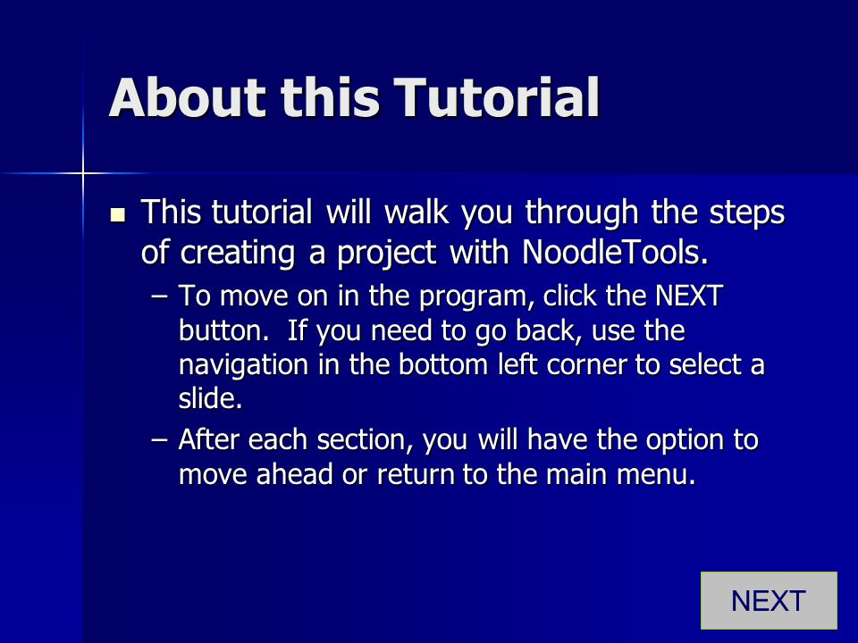 About this Tutorial This tutorial will walk you through the steps of creating a project with NoodleTools.