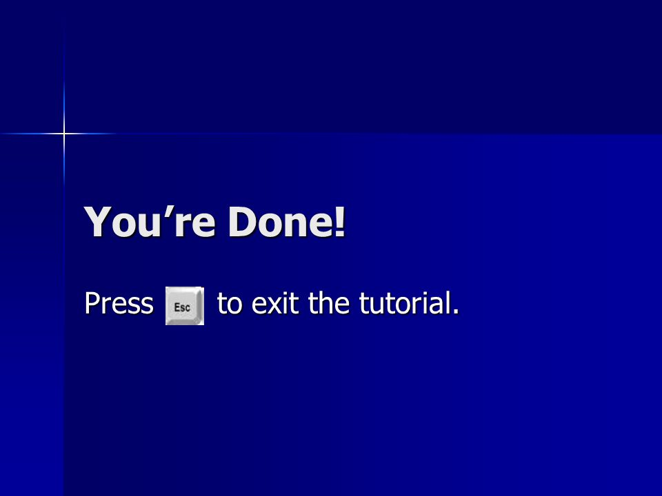 Press to exit the tutorial.