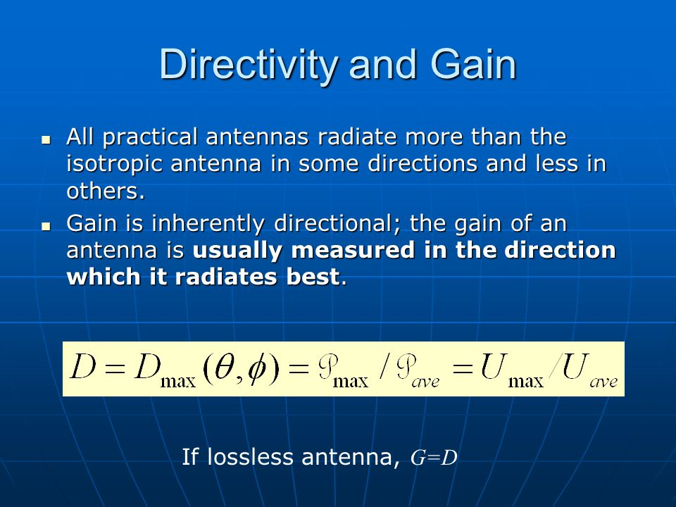 Dr. S. X-Pol Directivity and Gain. All practical antennas radiate more than the isotropic antenna in some directions and less in others.