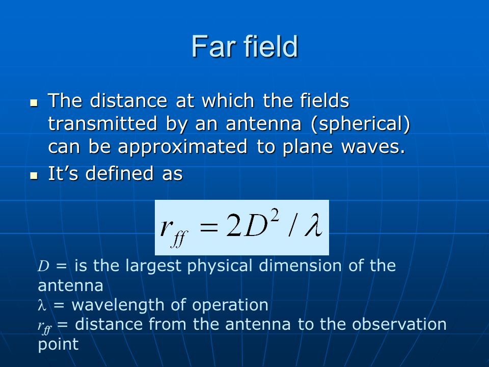 Dr. S. X-Pol Far field. The distance at which the fields transmitted by an antenna (spherical) can be approximated to plane waves.