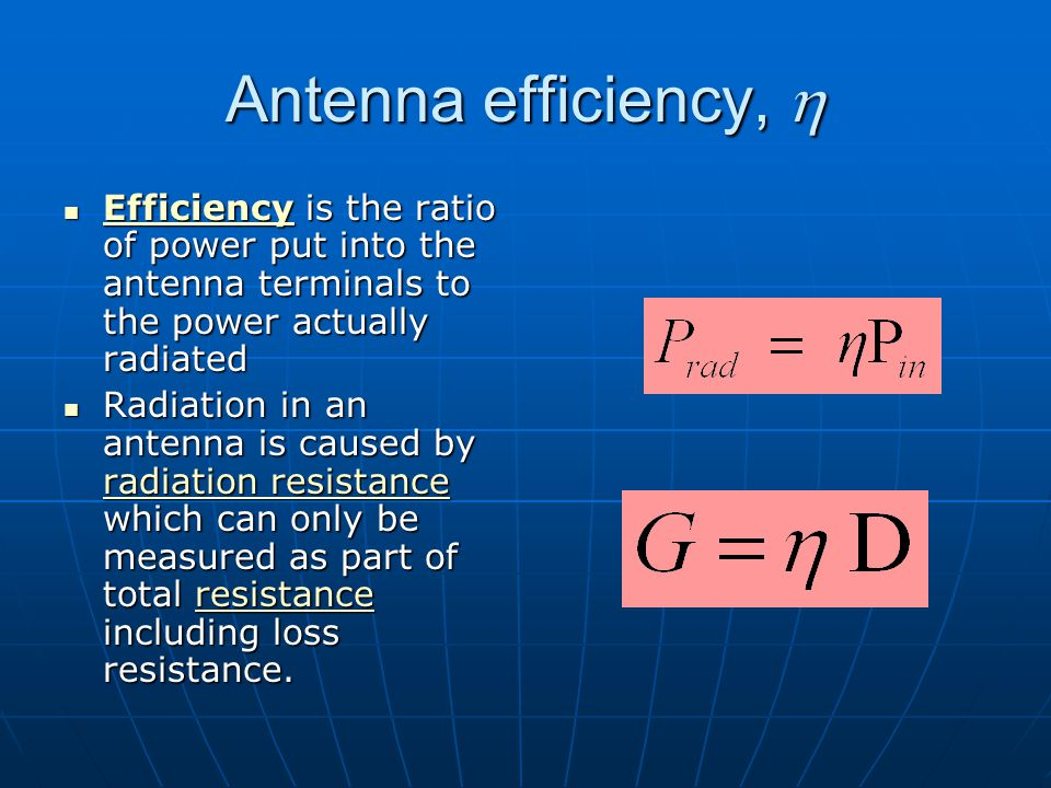 Dr. S. X-Pol Antenna efficiency, h. Efficiency is the ratio of power put into the antenna terminals to the power actually radiated.