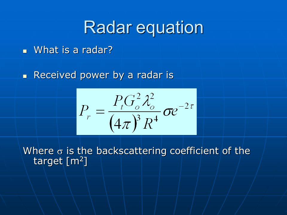 Radar equation What is a radar Received power by a radar is