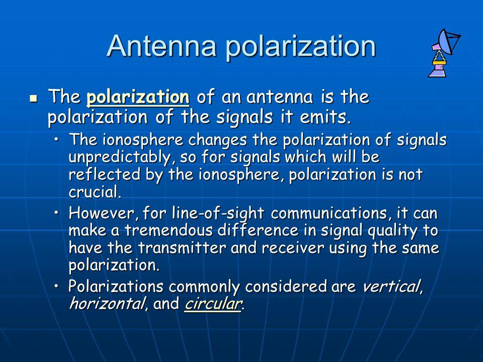 Dr. S. X-Pol Antenna polarization. The polarization of an antenna is the polarization of the signals it emits.
