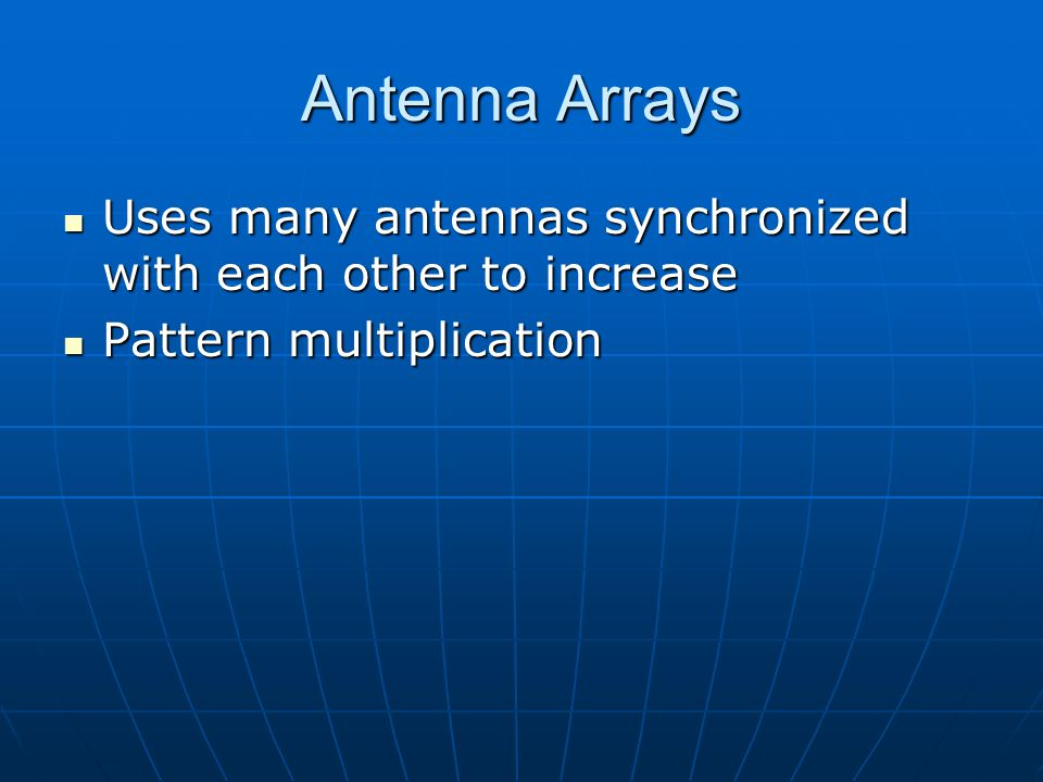 Dr. S. X-Pol Antenna Arrays. Uses many antennas synchronized with each other to increase. Pattern multiplication.