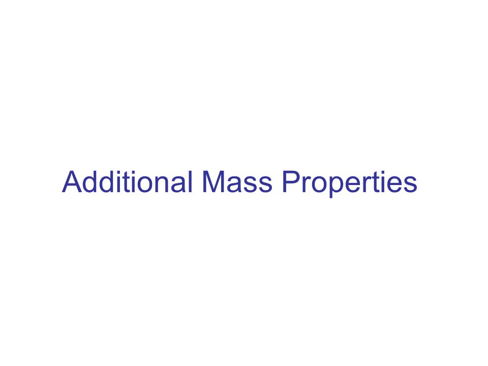 Additional Mass Properties