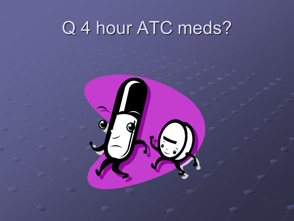 Q 4 hour ATC meds