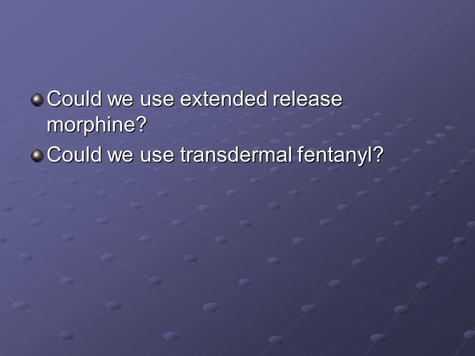 Could we use extended release morphine