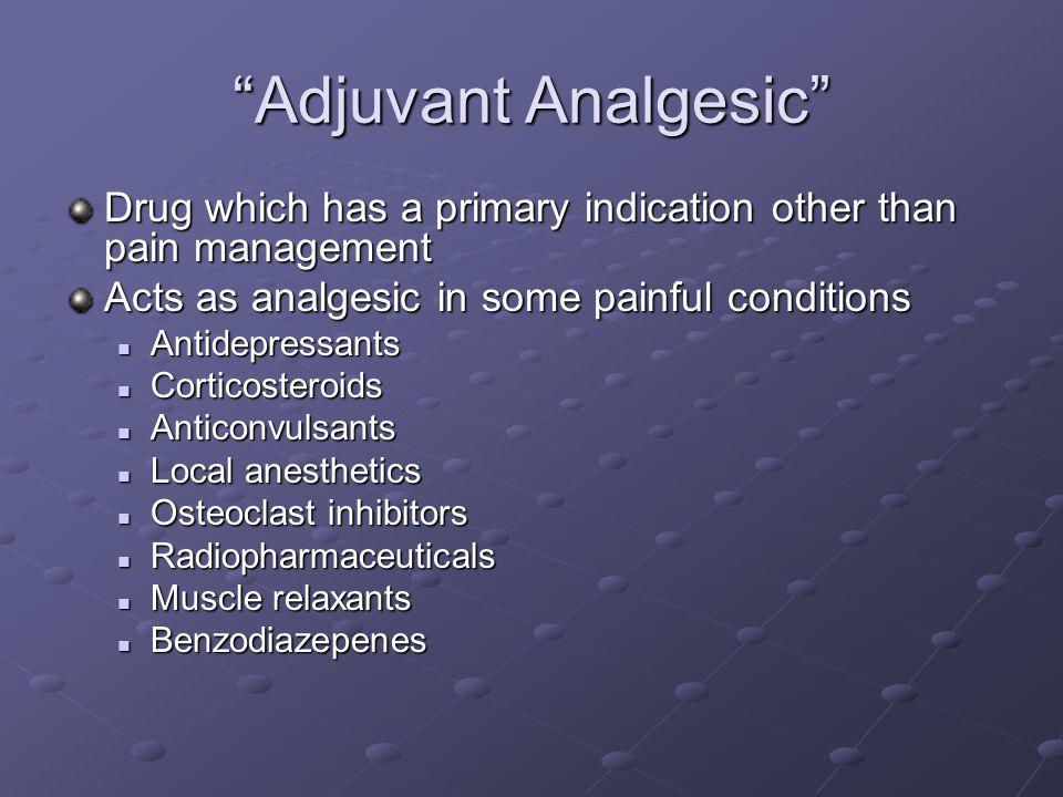 Adjuvant Analgesic Drug which has a primary indication other than pain management. Acts as analgesic in some painful conditions.