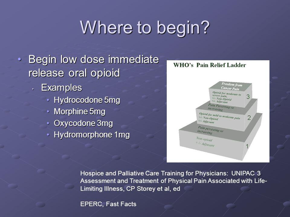 Where to begin Begin low dose immediate release oral opioid Examples