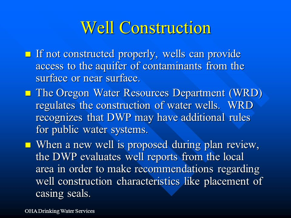 Well Construction If not constructed properly, wells can provide access to the aquifer of contaminants from the surface or near surface.