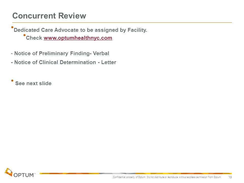 Concurrent Review Dedicated Care Advocate to be assigned by Facility. Check www.optumhealthnyc.com.