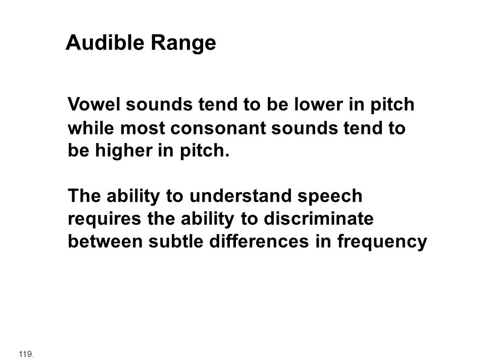 Audible Range Vowel sounds tend to be lower in pitch while most consonant sounds tend to be higher in pitch.