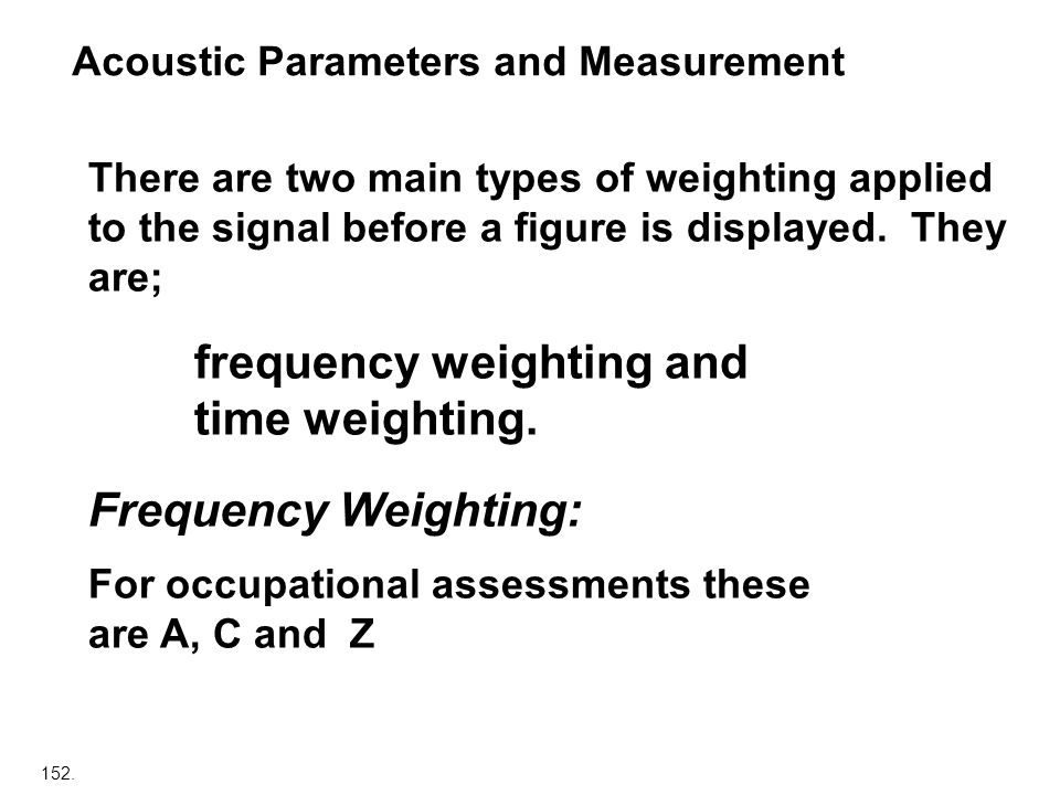 time weighting. Frequency Weighting: