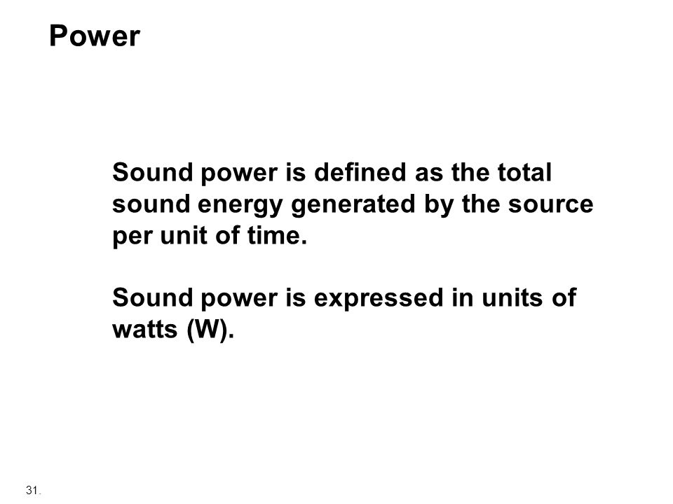 Power Sound power is defined as the total sound energy generated by the source per unit of time.