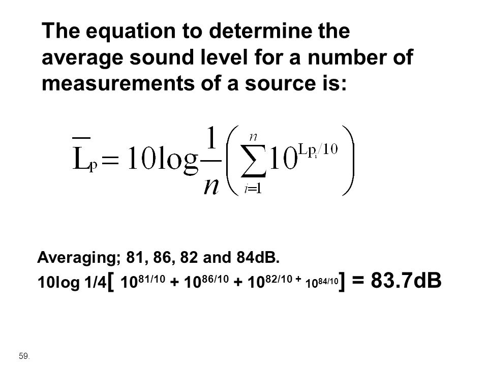 The equation to determine the average sound level for a number of measurements of a source is: