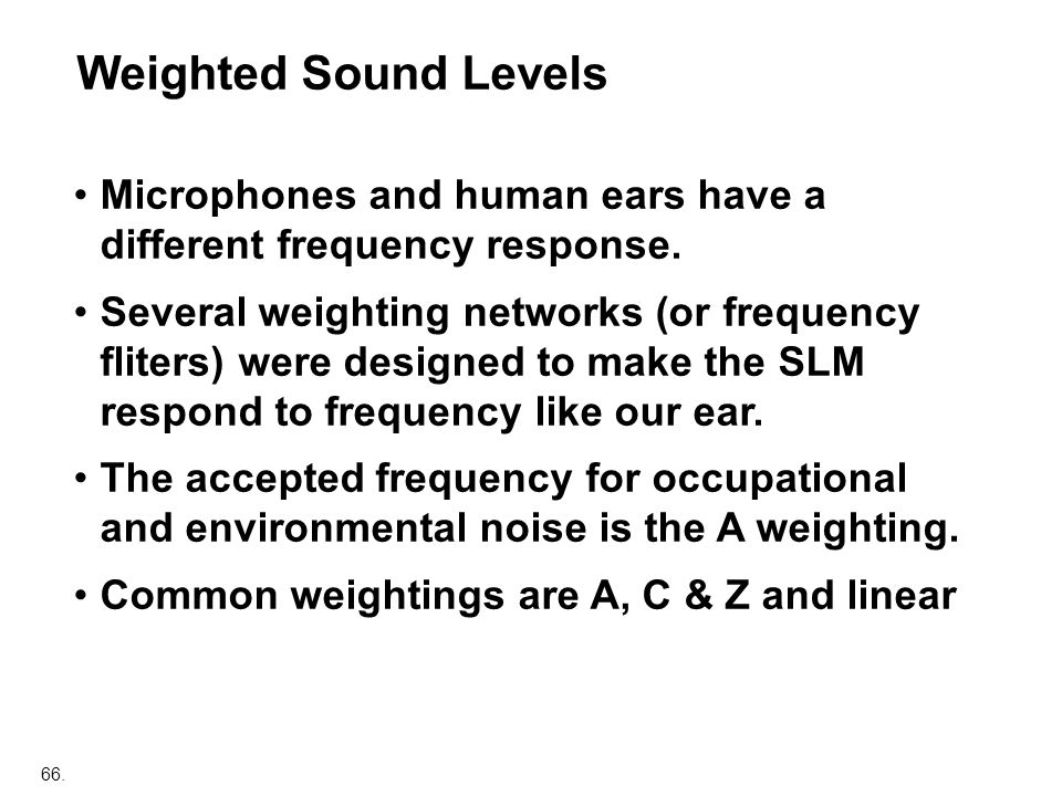 Weighted Sound Levels Microphones and human ears have a different frequency response.
