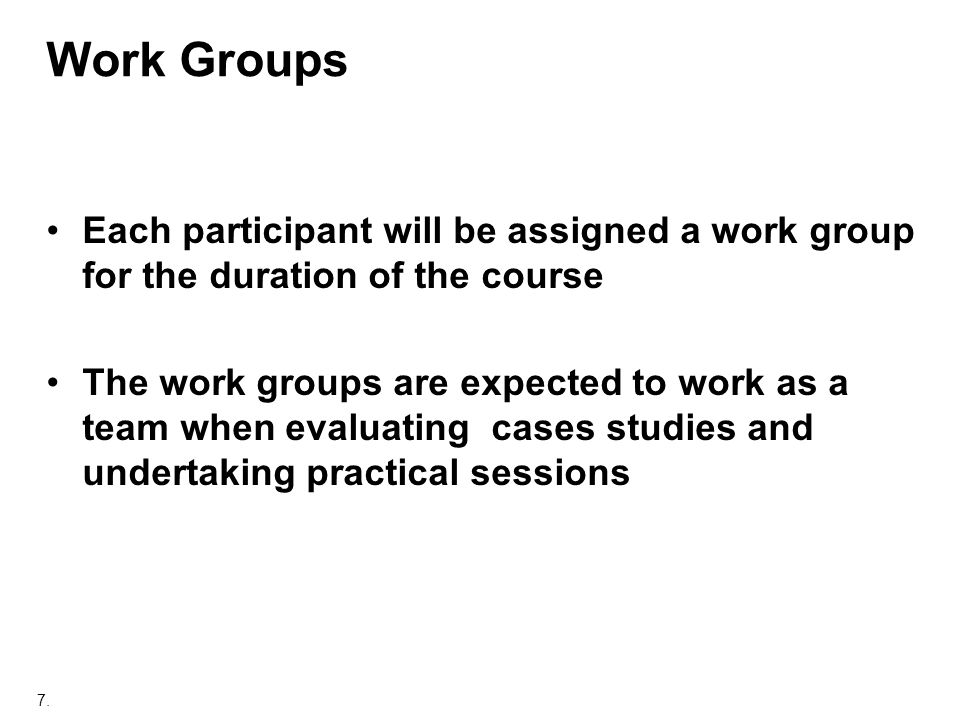 Work Groups Each participant will be assigned a work group for the duration of the course.