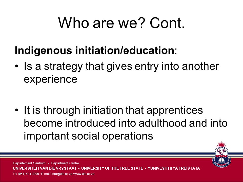 Who are we Cont. Indigenous initiation/education: