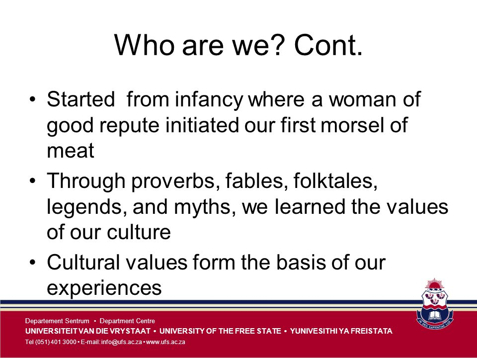 Who are we Cont. Started from infancy where a woman of good repute initiated our first morsel of meat.