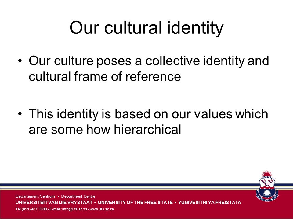 Our cultural identity Our culture poses a collective identity and cultural frame of reference.