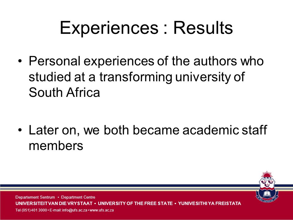 Experiences : Results Personal experiences of the authors who studied at a transforming university of South Africa.