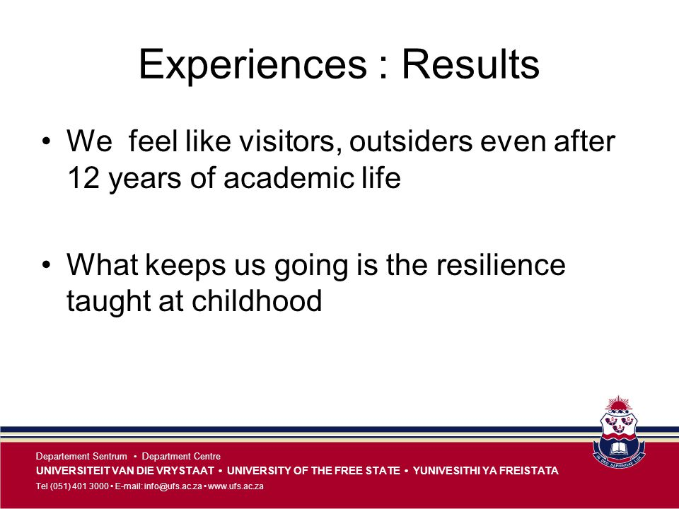 Experiences : Results We feel like visitors, outsiders even after 12 years of academic life.