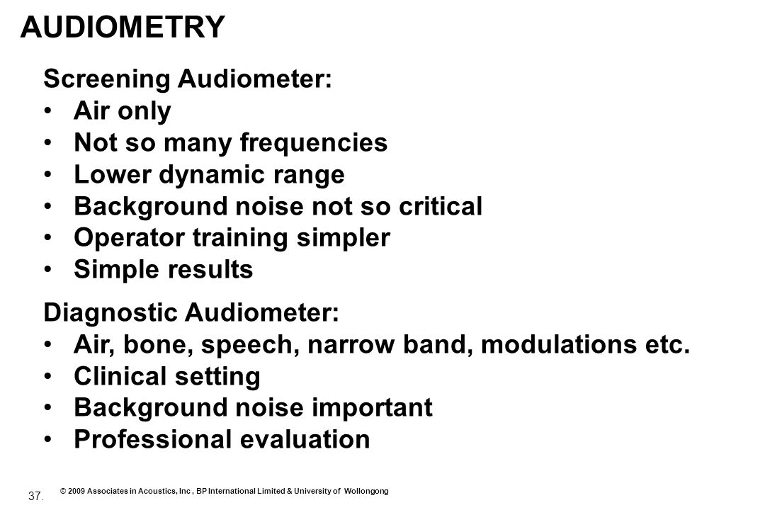 AUDIOMETRY Screening Audiometer: Air only Not so many frequencies