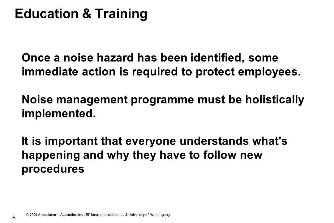 Education & Training Once a noise hazard has been identified, some immediate action is required to protect employees.