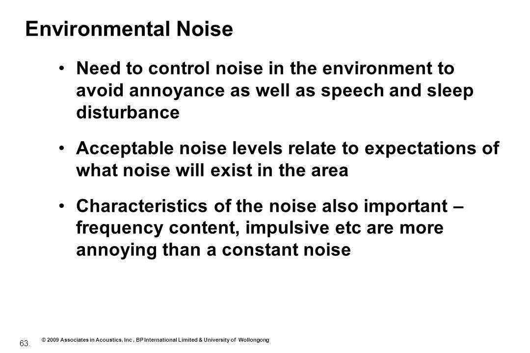 Environmental Noise Need to control noise in the environment to avoid annoyance as well as speech and sleep disturbance.