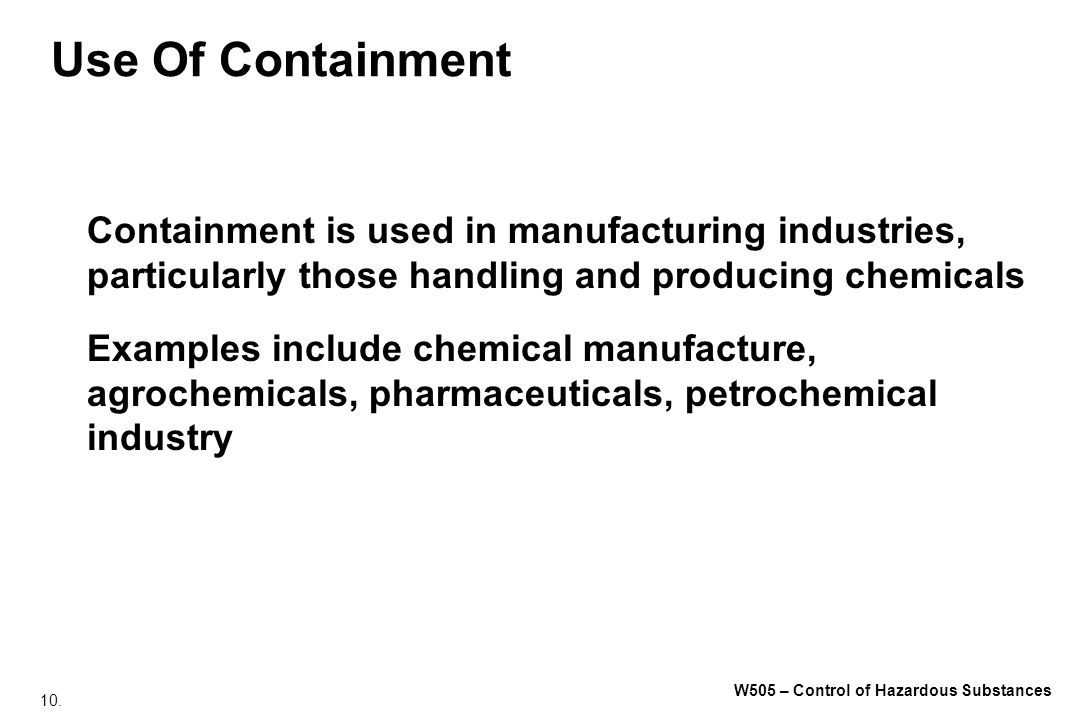 Use Of Containment Containment is used in manufacturing industries, particularly those handling and producing chemicals.