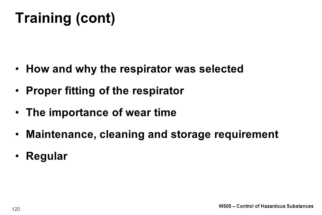 Training (cont) How and why the respirator was selected