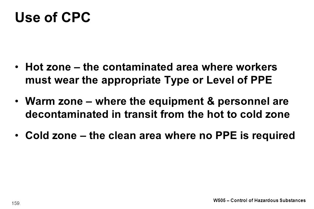 Use of CPC Hot zone – the contaminated area where workers must wear the appropriate Type or Level of PPE.