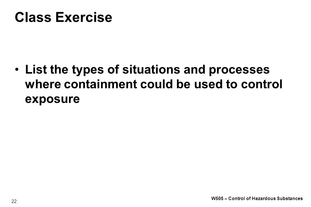 Class Exercise List the types of situations and processes where containment could be used to control exposure.