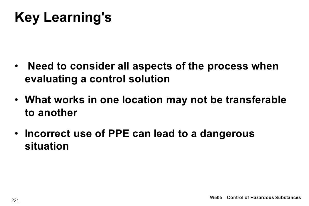 Key Learning s Need to consider all aspects of the process when evaluating a control solution.