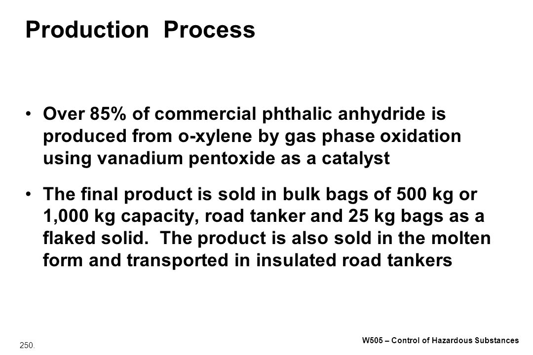Production Process Over 85% of commercial phthalic anhydride is produced from o‑xylene by gas phase oxidation using vanadium pentoxide as a catalyst.