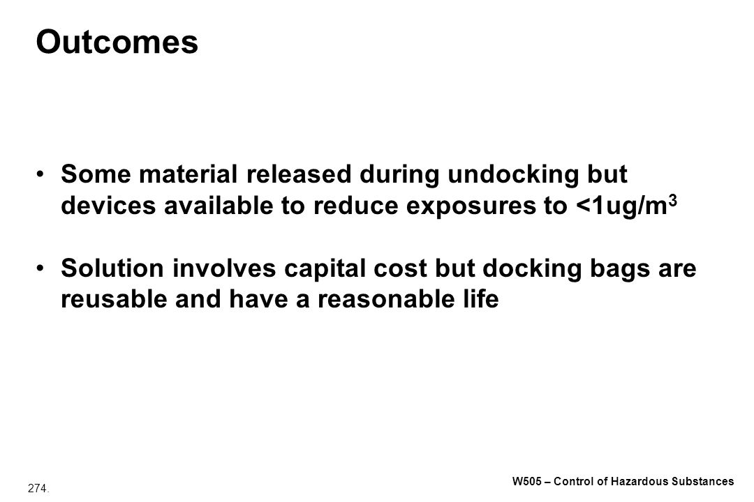 Outcomes Some material released during undocking but devices available to reduce exposures to <1ug/m3.
