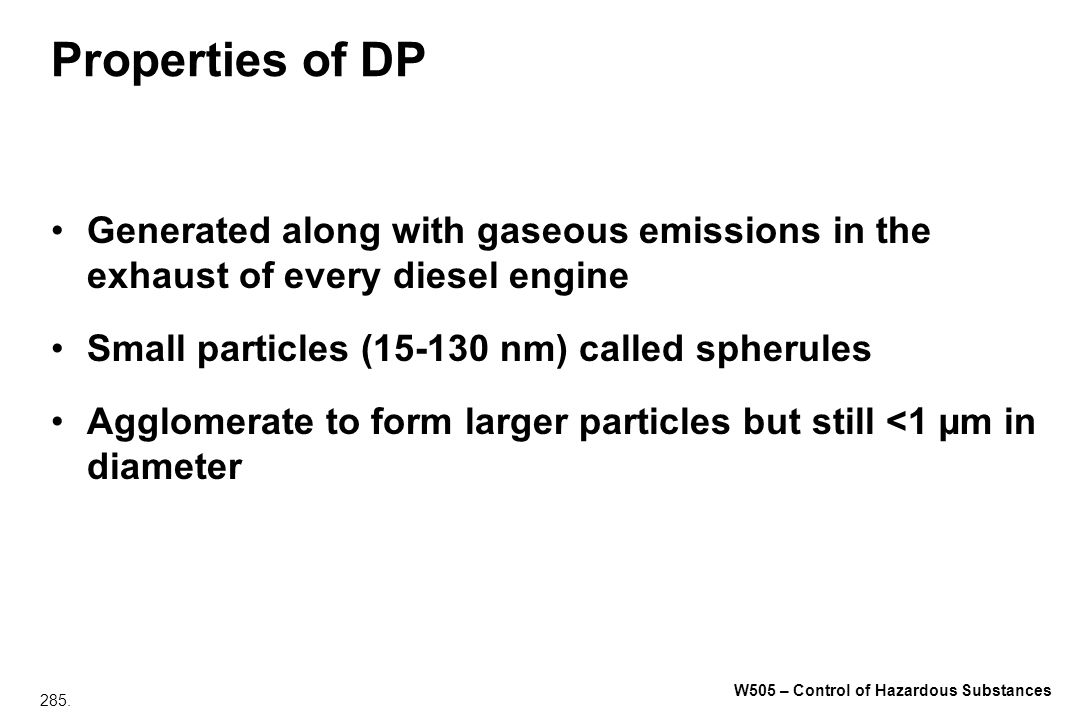 Properties of DP Generated along with gaseous emissions in the exhaust of every diesel engine. Small particles (15-130 nm) called spherules.